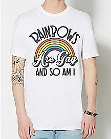 Rainbows Are Gay So Am I T Shirt