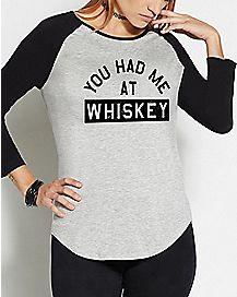 You Had Me At Whiskey Raglan T Shirt