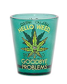 Hello Weed Goodbye Problems Shot Glass - 1.5 oz.