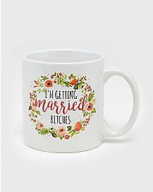 I'm Getting Married Bitches Coffee Mug - 20 oz