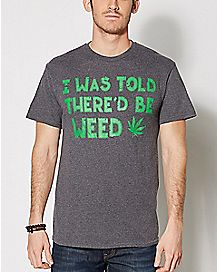 I Was Told There Would Be Weed T Shirt