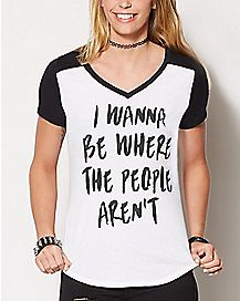 Wanna Be Where The People Aren't T Shirt