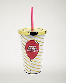 Happy Fucking Whatever Cup with Straw - 16 oz.
