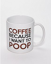 Coffee Because I Want To Poop Mug - 22 oz.