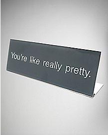 You're Like Really Pretty Desk Plate