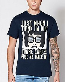 Just When I Think I'm Out Bob's Burgers T Shirt