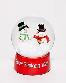 Snow Fucking Way Snow Globe