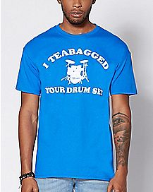 I Teabagged Your Drum Set T Shirt - Step Brothers