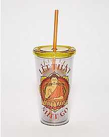 Let That Shit Go Cup With Straw - 20 oz
