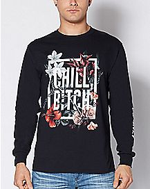 Chill Bitch Floral Long Sleeve T Shirt