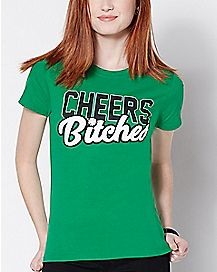 Cheers Bitches T Shirt