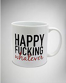 Happy Fucking Whatever Coffee Mug - 22 oz.