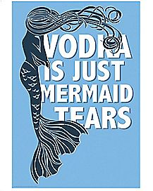 Vodka Is Just Mermaid Tears Poster