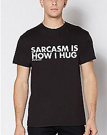 Sarcasm Is How I Hug T Shirt