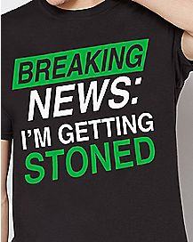 Breaking News I'm Getting Stoned T Shirt