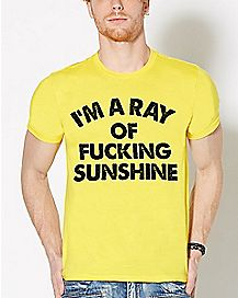 I'm A Ray Of Fucking Sunshine T Shirt