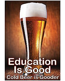 Education Is Good Cold Beer Is Gooder Poster
