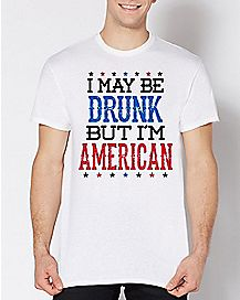 I May Be Drunk But I'm American T Shirt