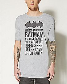I'm Not Saying I'm Batman T shirt