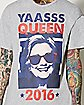 2016 Yaasss Queen Hillary Clinton T shirt