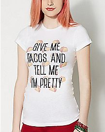 Give Me Tacos And Tell Me I'm Pretty T shirt