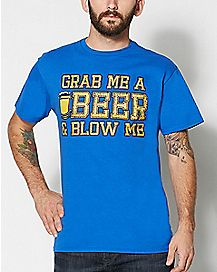 Grab Me A Beer and Blow Me T Shirt