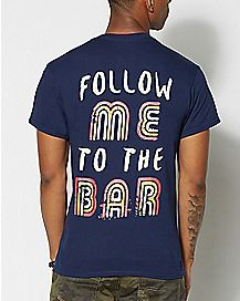 Follow Me to the Bar T Shirt