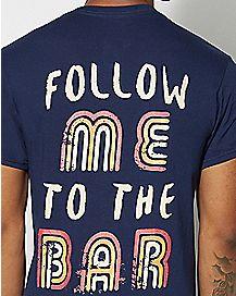 Follow Me to the Bar T Shirt
