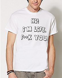Hi I'm Life Fuck You T Shirt