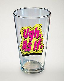 Ugh As If Pint Glass 16 oz. - Clueless