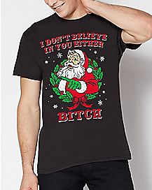Santa I Don't Believe In You Either Bitch Ugly Christmas T Shirt