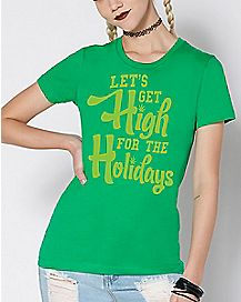 Let's Get High For The Holidays Christmas T Shirt