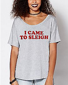I Came To Sleigh Christmas T Shirt