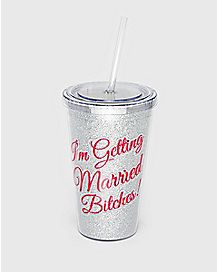 I'm Getting Married Bitches Cup with Straw 16 oz