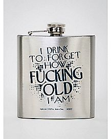 I Drink to Forget How Fucking Old I Am Flask - 6 oz.