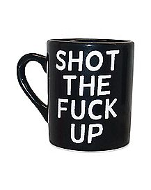 Shot the Fuck Up Coffee Mug