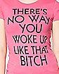 No Way You Woke Up Like That T Shirt