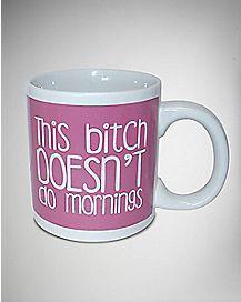 This Bitch Doesn't Do Mornings Mug - 22 oz.