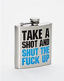 Take A Shot And Shut The Fuck Up Flask - 6 oz