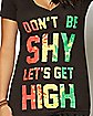 Don't Be Shy Let's Get High T shirt