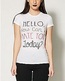 Hello How Can I Hate You Today T shirt