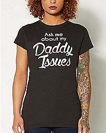 Ask Me About My Daddy Issues T shirt