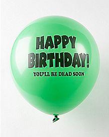 Happy Birthday You'll Be Dead Soon Birthday Balloons