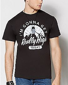 Im Gonna Get Really High Today T Shirt
