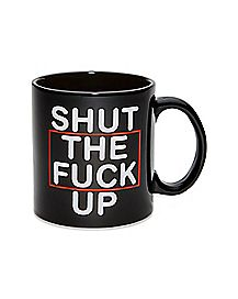 Shut The Fuck Up Coffee Mug - 22 oz.