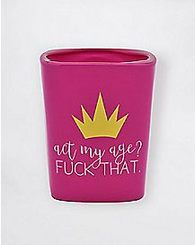 Act My Age Shot Glass - 4 oz.