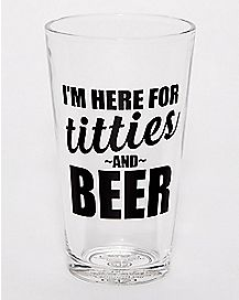 I'm Here For Titties and Beer Pint Glass - 16 oz.