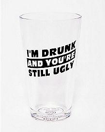I'm Drunk You're Still Ugly Pint Glass - 16 oz.