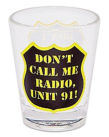Don't Call me Radio Unit 91 Shot Glass 1.5 oz. - Super Troopers