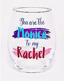 You Are The Monica To My Rachel Stemless Wine Glass 20 oz. - Friends